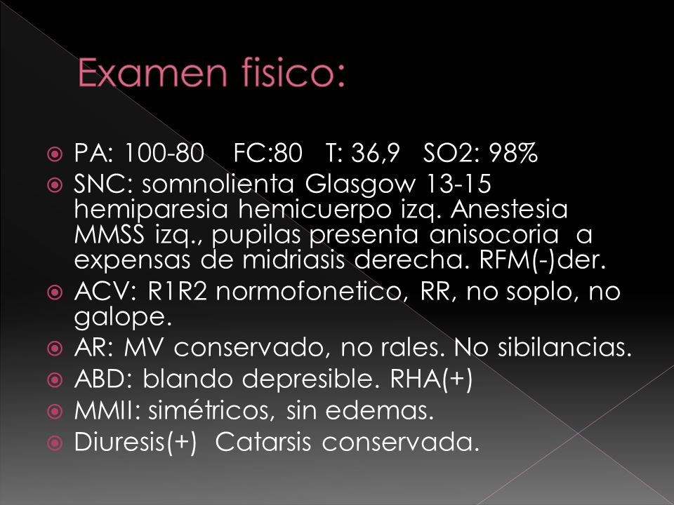 Examen fisico: PA: 100-80 FC:80 T: 36,9 SO2: 98%
