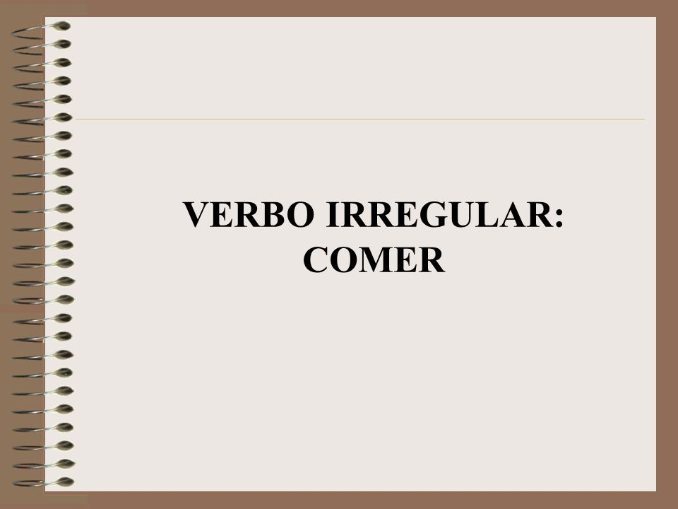 VERBO IRREGULAR: COMER