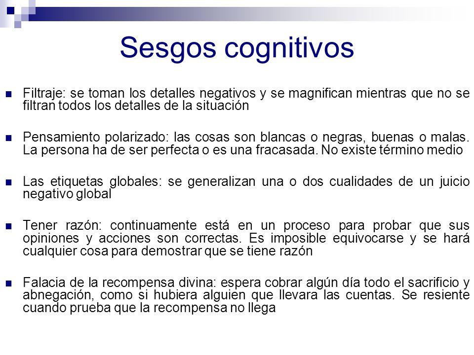 Sesgos cognitivos Filtraje: se toman los detalles negativos y se magnifican mientras que no se filtran todos los detalles de la situación.
