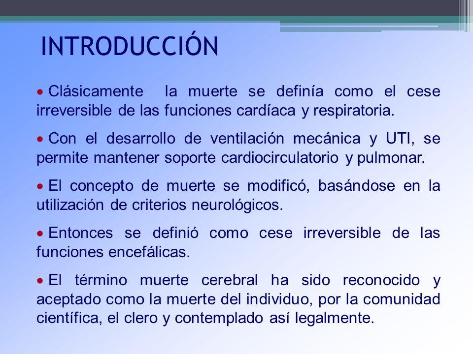 INTRODUCCIÓN Clásicamente la muerte se definía como el cese irreversible de las funciones cardíaca y respiratoria.