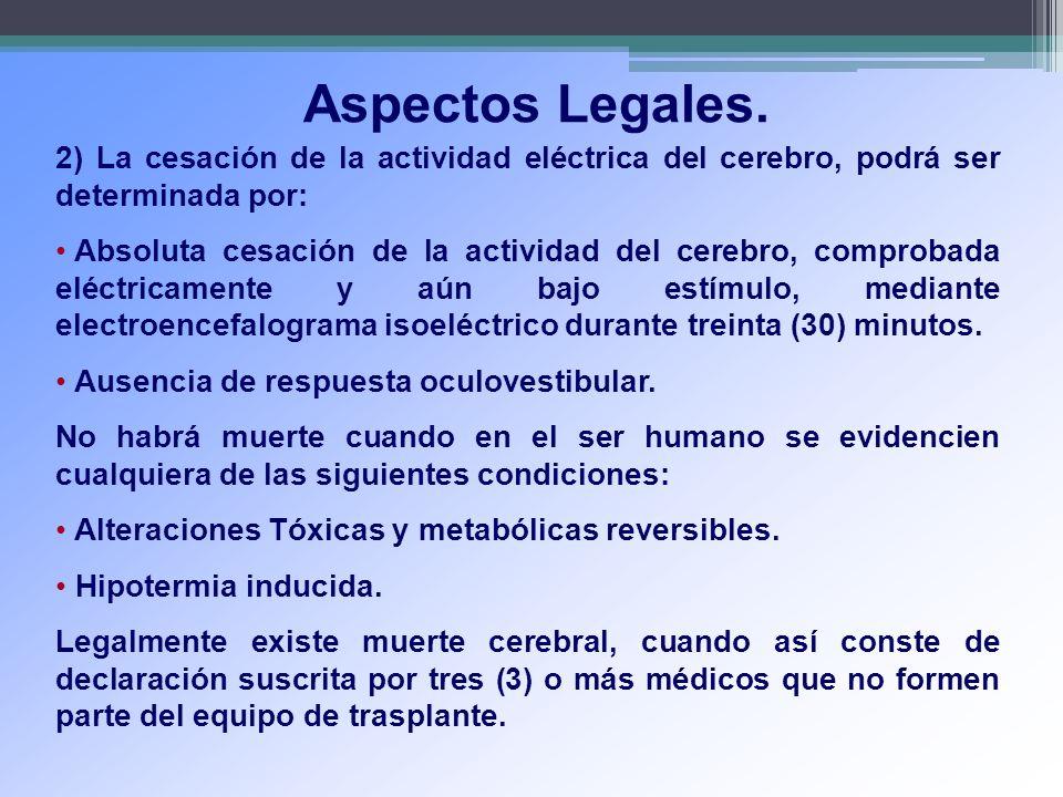 Aspectos Legales. 2) La cesación de la actividad eléctrica del cerebro, podrá ser determinada por: