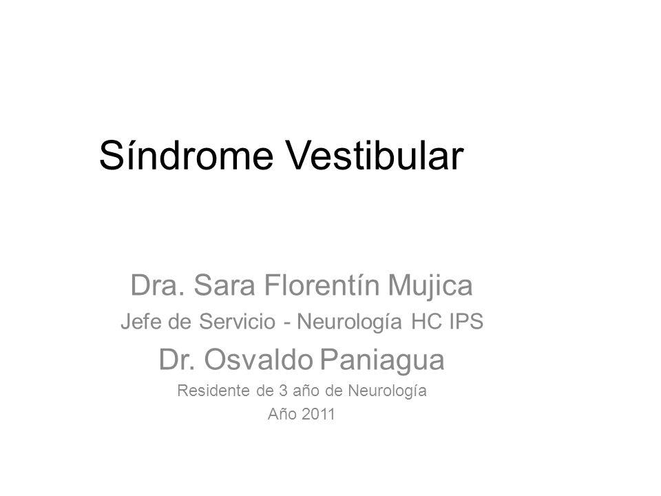 Síndrome Vestibular Dra. Sara Florentín Mujica Dr. Osvaldo Paniagua