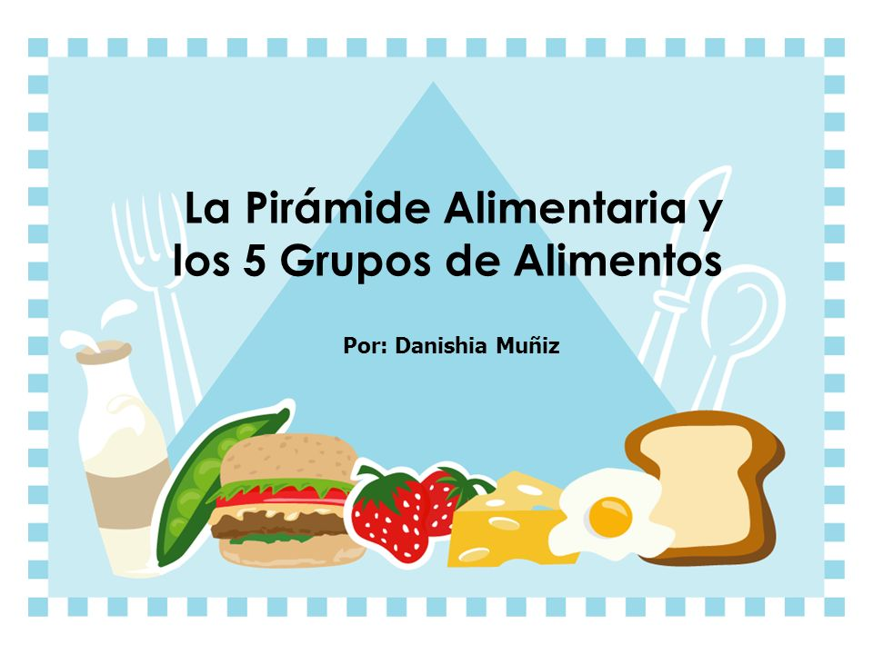 La Pirámide Alimentaria y los 5 Grupos de Alimentos