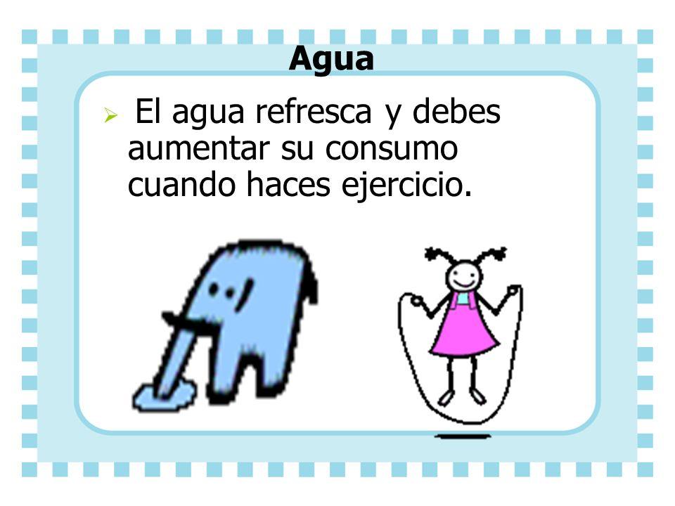 Agua El agua refresca y debes aumentar su consumo cuando haces ejercicio.
