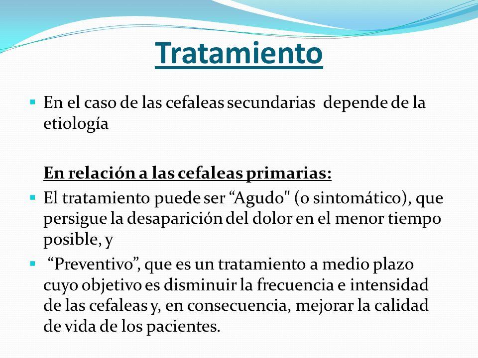 TratamientoEn el caso de las cefaleas secundarias depende de la etiología. En relación a las cefaleas primarias: