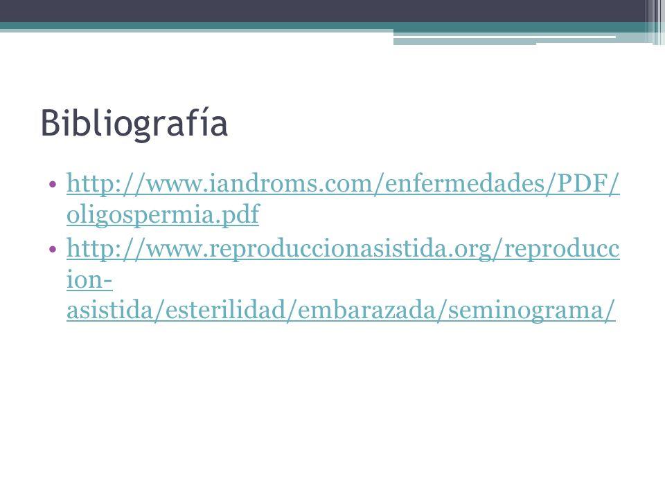 Bibliografía http://www.iandroms.com/enfermedades/PDF/ oligospermia.pdf.
