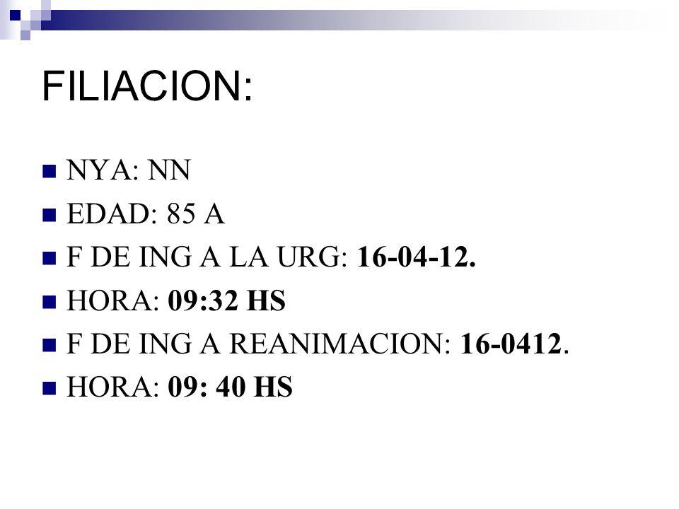 FILIACION: NYA: NN EDAD: 85 A F DE ING A LA URG: 16-04-12.