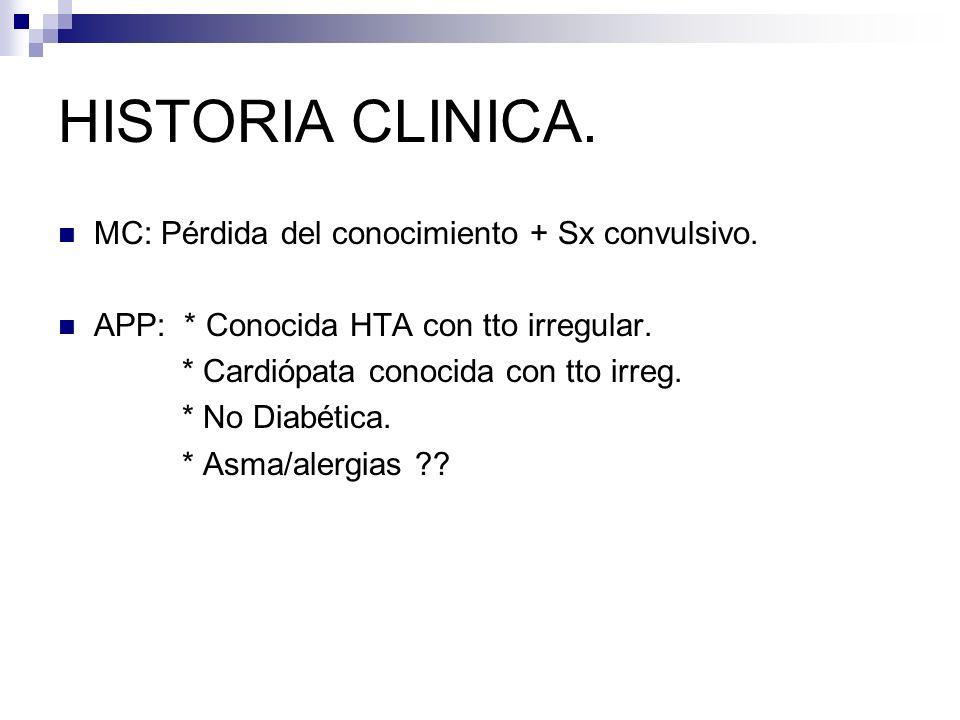 HISTORIA CLINICA. MC: Pérdida del conocimiento + Sx convulsivo.