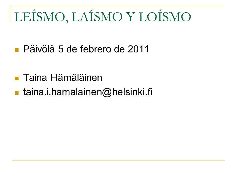 LEÍSMO, LAÍSMO Y LOÍSMO Päivölä 5 de febrero de 2011 Taina Hämäläinen