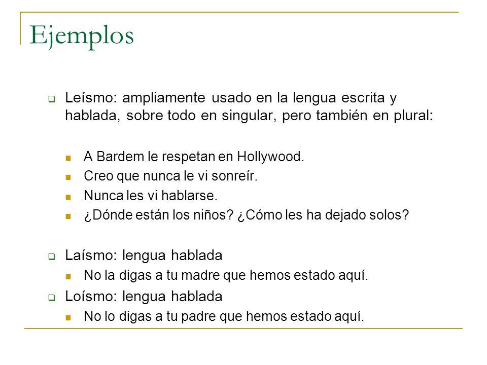 Ejemplos Leísmo: ampliamente usado en la lengua escrita y hablada, sobre todo en singular, pero también en plural: