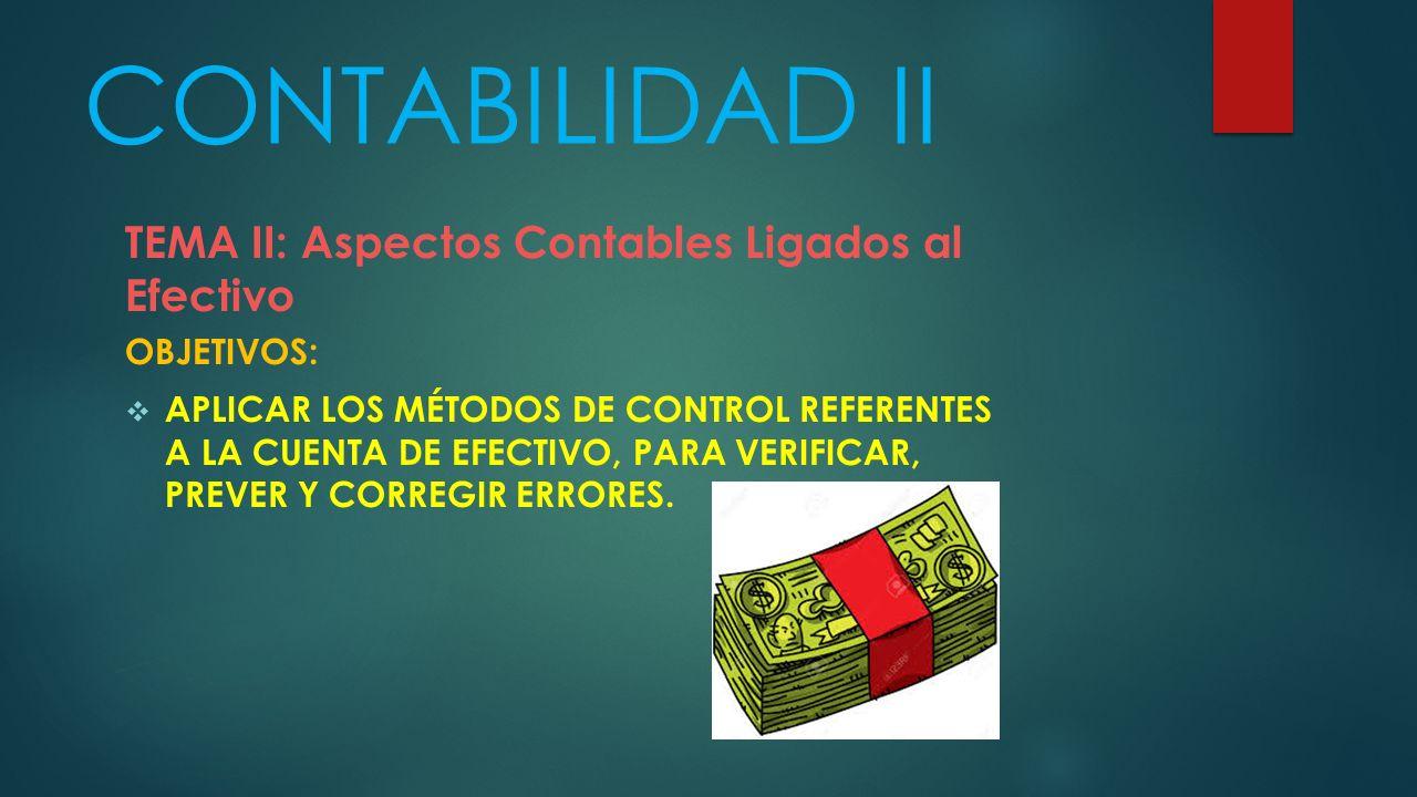CONTABILIDAD II TEMA II: Aspectos Contables Ligados al Efectivo