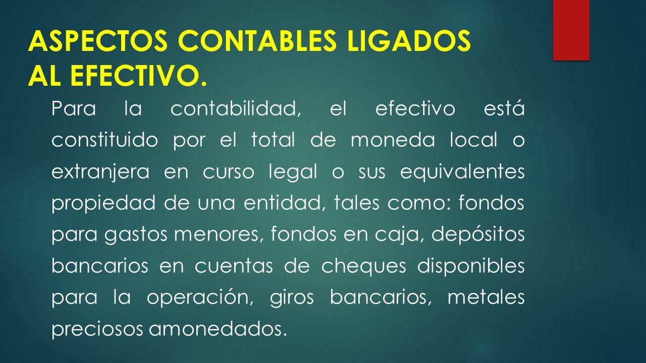ASPECTOS CONTABLES LIGADOS AL EFECTIVO.