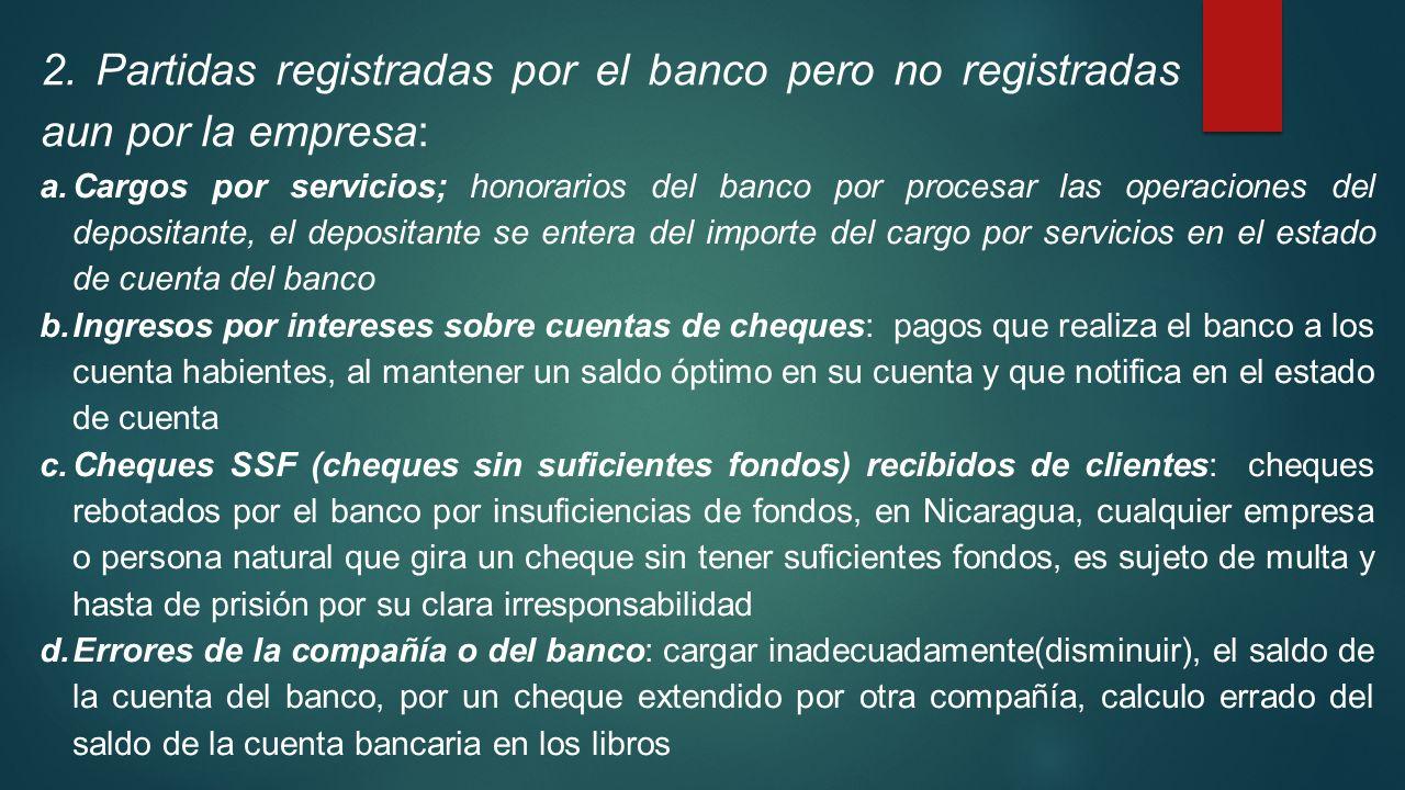 2. Partidas registradas por el banco pero no registradas aun por la empresa: