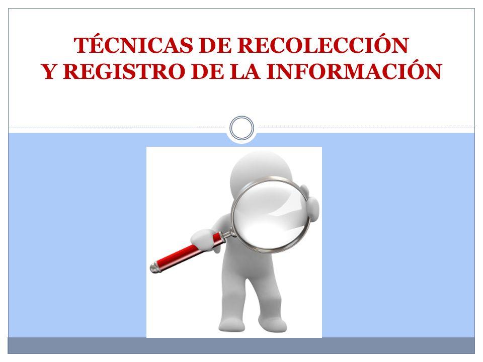 TÉCNICAS DE RECOLECCIÓN Y REGISTRO DE LA INFORMACIÓN