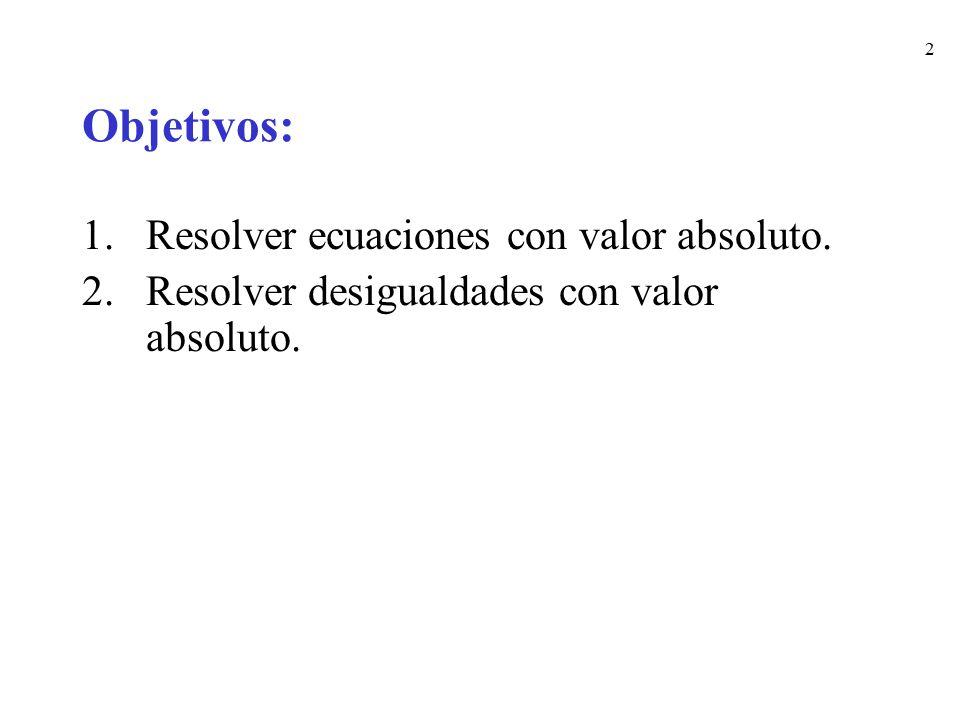 Objetivos: Resolver ecuaciones con valor absoluto.