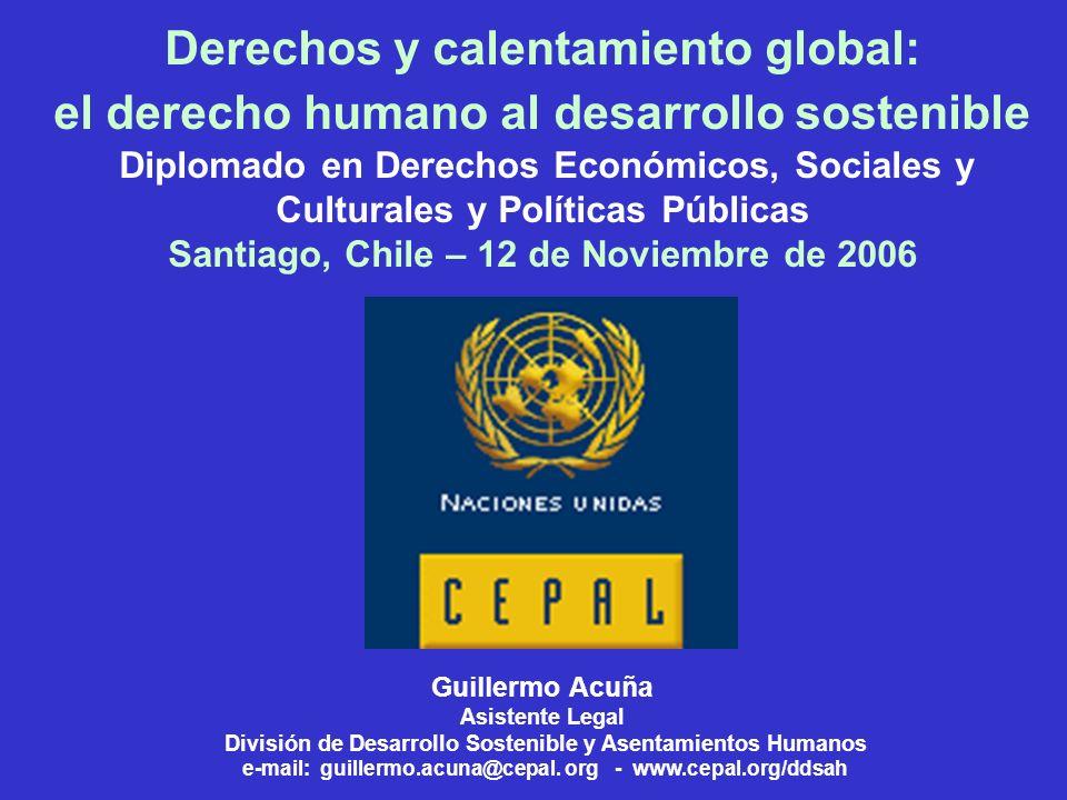 Derechos y calentamiento global: el derecho humano al desarrollo sostenible Diplomado en Derechos Económicos, Sociales y Culturales y Políticas Públicas Santiago, Chile – 12 de Noviembre de 2006