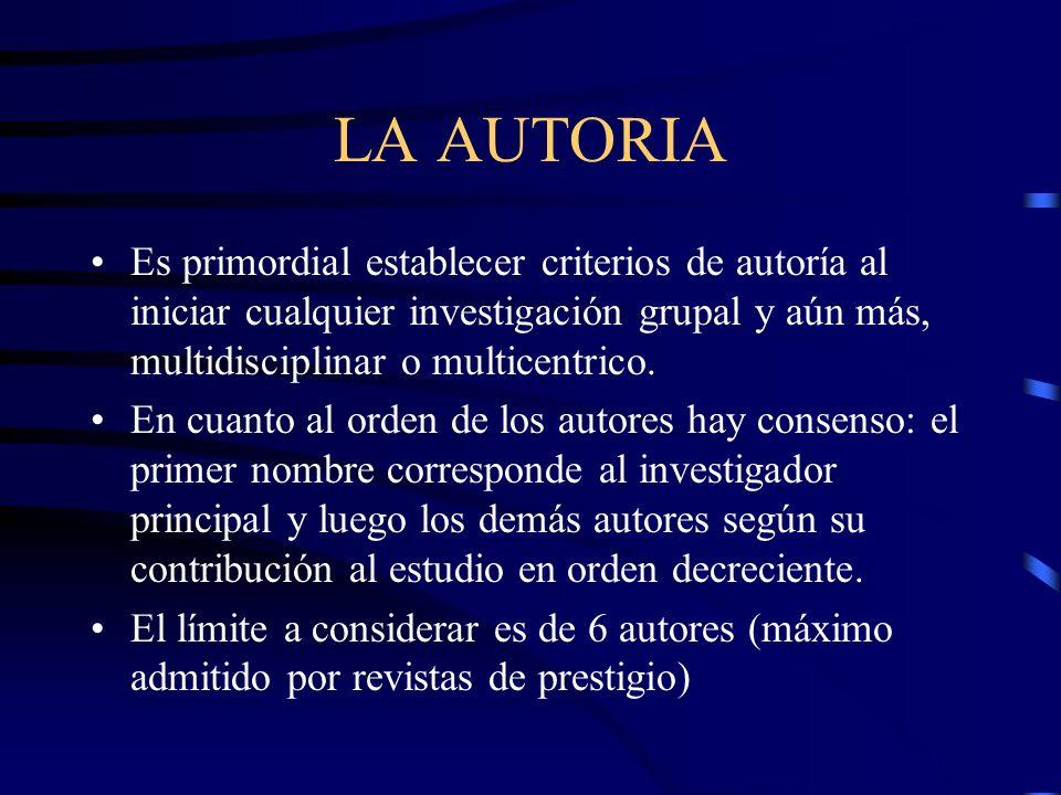 LA AUTORIA Es primordial establecer criterios de autoría al iniciar cualquier investigación grupal y aún más, multidisciplinar o multicentrico.