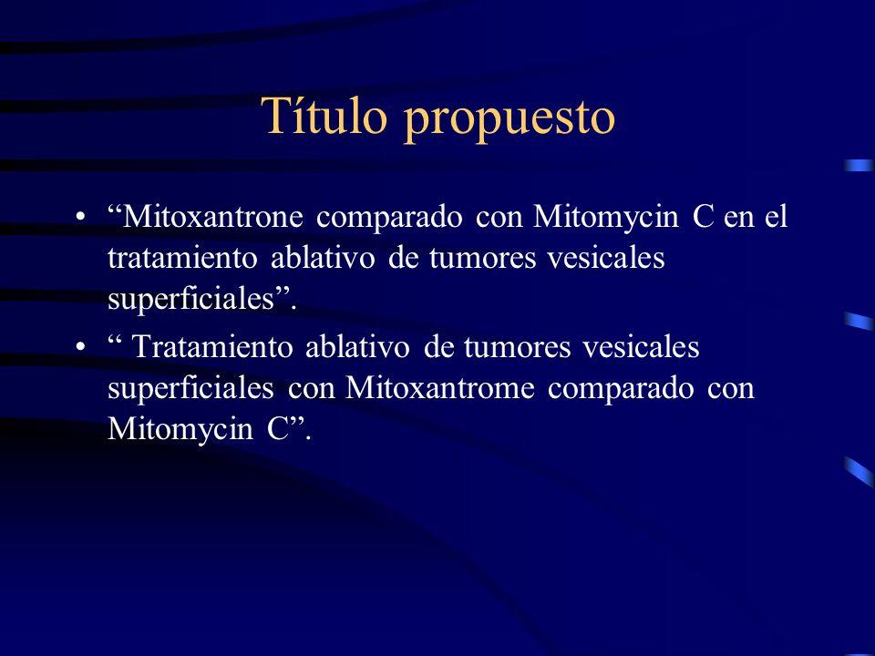 Título propuesto Mitoxantrone comparado con Mitomycin C en el tratamiento ablativo de tumores vesicales superficiales .