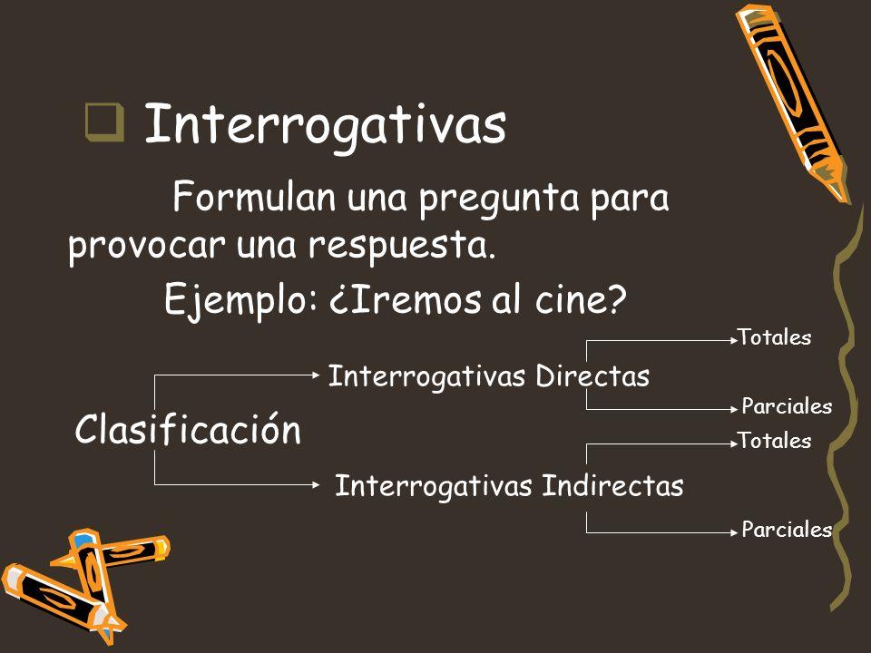Interrogativas Formulan una pregunta para provocar una respuesta.