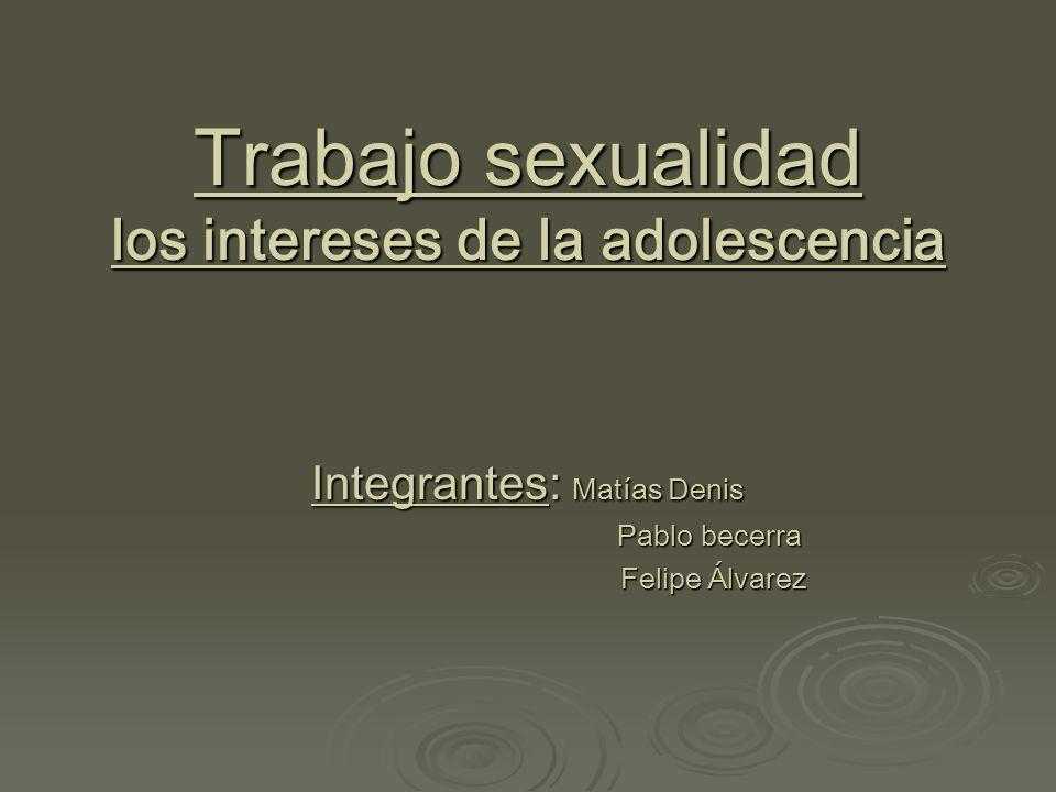 Trabajo sexualidad los intereses de la adolescencia