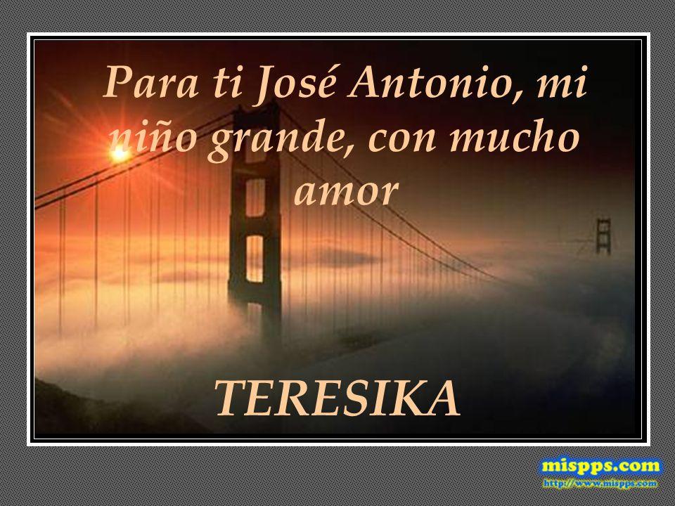 Para ti José Antonio, mi niño grande, con mucho amor