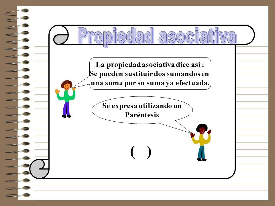 ( ) Propiedad asociativa La propiedad asociativa dice así :