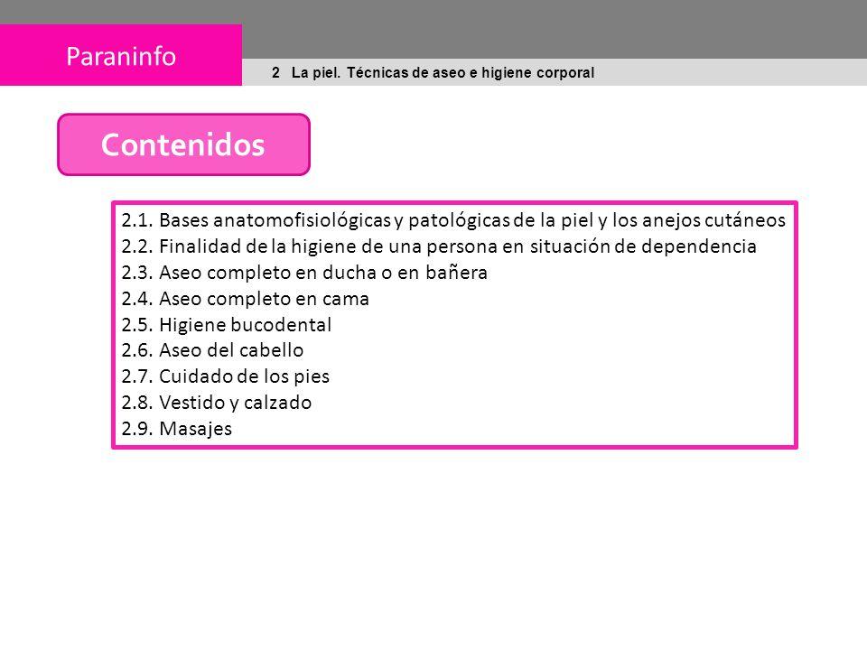 Contenidos 2.1. Bases anatomofisiológicas y patológicas de la piel y los anejos cutáneos.