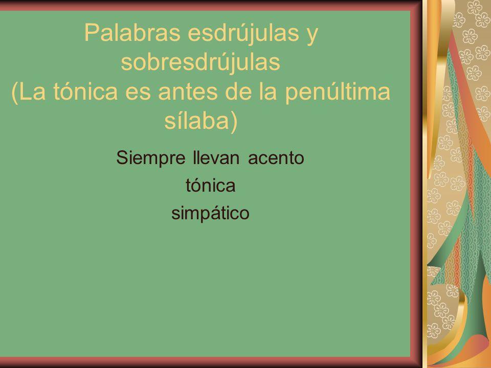 Palabras esdrújulas y sobresdrújulas (La tónica es antes de la penúltima sílaba)