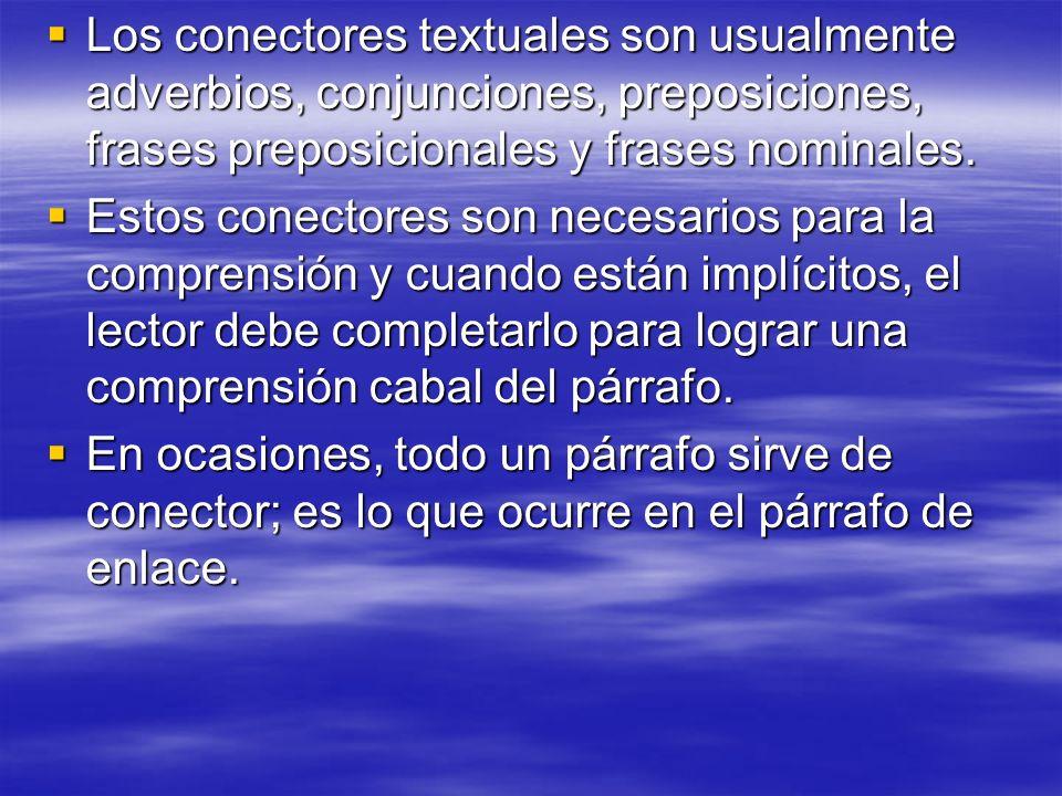 Los conectores textuales son usualmente adverbios, conjunciones, preposiciones, frases preposicionales y frases nominales.