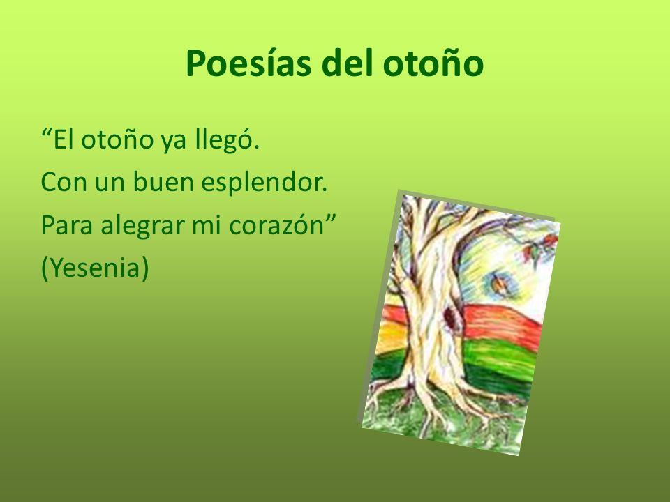 Poesías del otoño El otoño ya llegó. Con un buen esplendor.