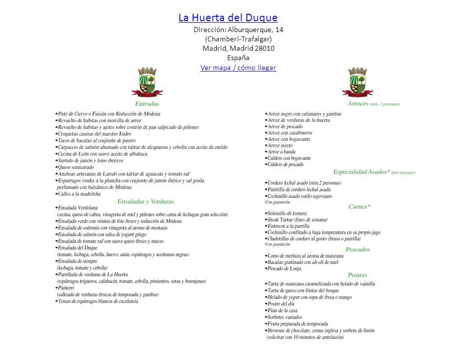 La Huerta del Duque Dirección: Alburquerque, 14 (Chamberí-Trafalgar) Madrid, Madrid 28010 España Ver mapa / cómo llegar.