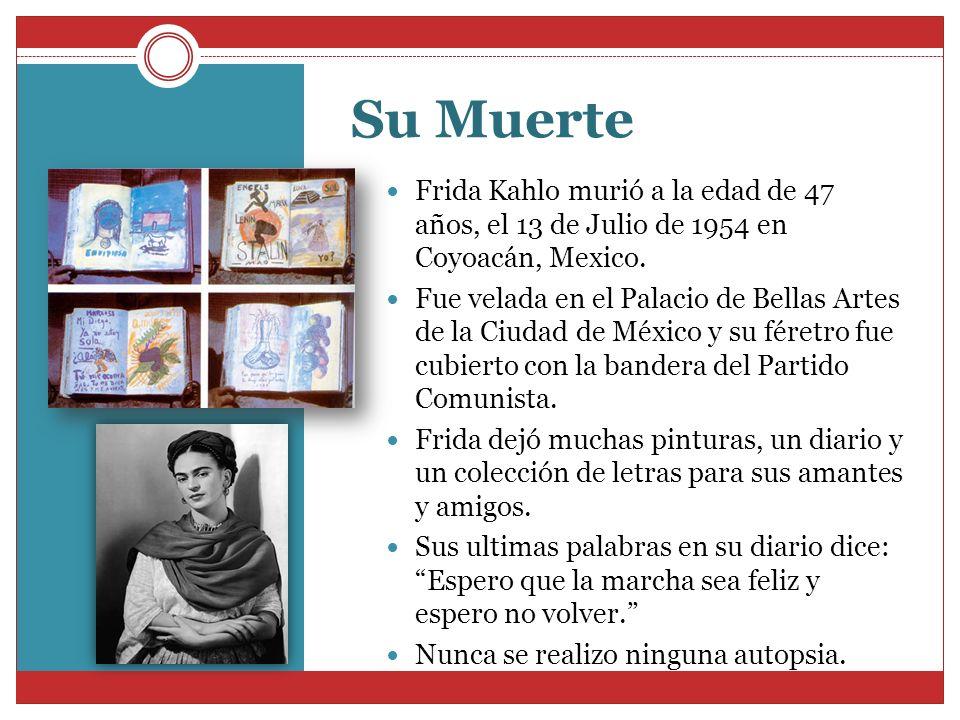 Su Muerte Frida Kahlo murió a la edad de 47 años, el 13 de Julio de 1954 en Coyoacán, Mexico.