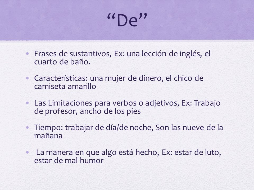 De Frases de sustantivos, Ex: una lección de inglés, el cuarto de baño. Características: una mujer de dinero, el chico de camiseta amarillo.