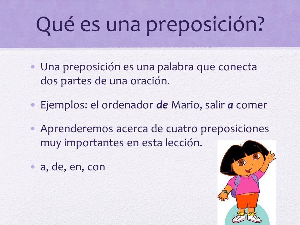 Qué es una preposición Una preposición es una palabra que conecta dos partes de una oración. Ejemplos: el ordenador de Mario, salir a comer.