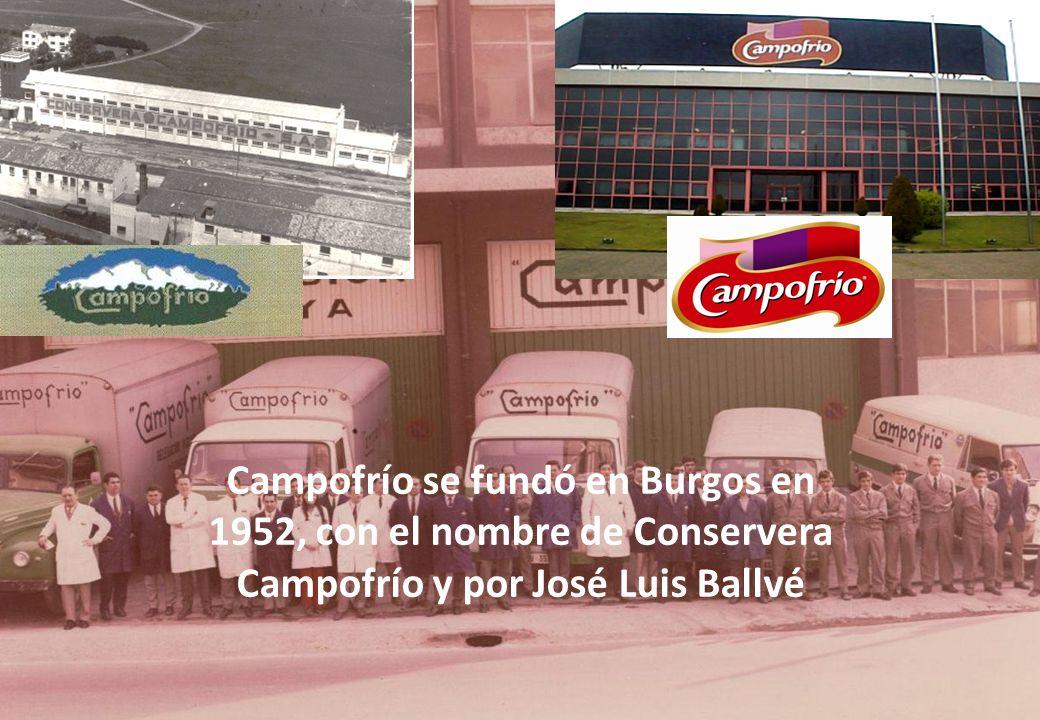 Campofrío se fundó en Burgos en 1952, con el nombre de Conservera Campofrío y por José Luis Ballvé