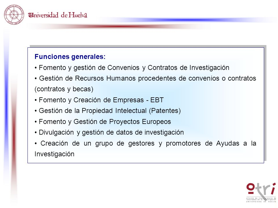 Funciones generales: • Fomento y gestión de Convenios y Contratos de Investigación.