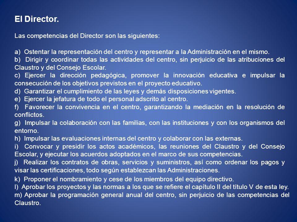 El Director. Las competencias del Director son las siguientes: