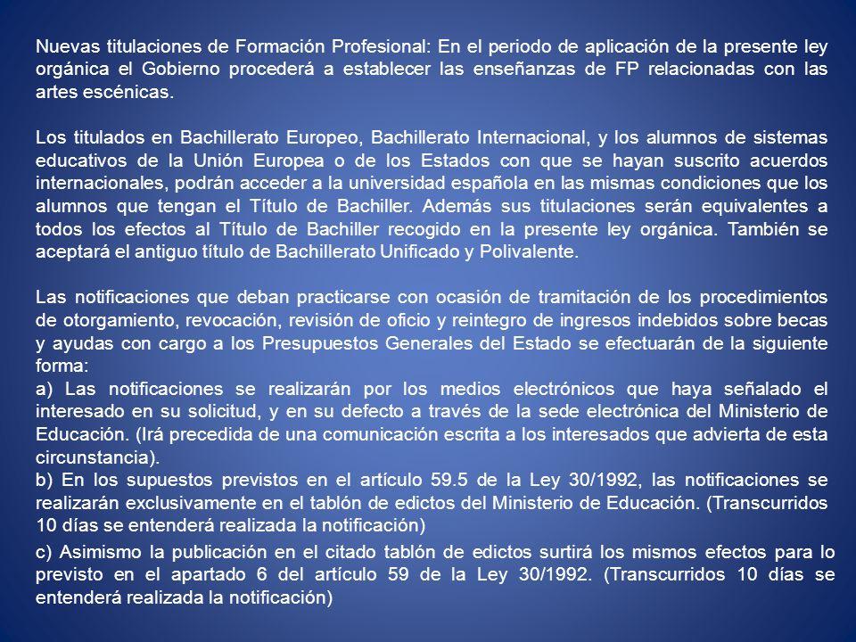 Nuevas titulaciones de Formación Profesional: En el periodo de aplicación de la presente ley orgánica el Gobierno procederá a establecer las enseñanzas de FP relacionadas con las artes escénicas.