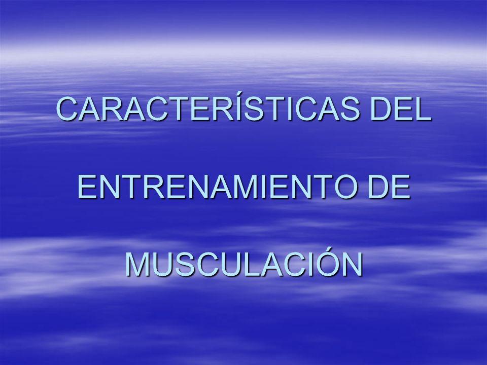 CARACTERÍSTICAS DEL ENTRENAMIENTO DE MUSCULACIÓN