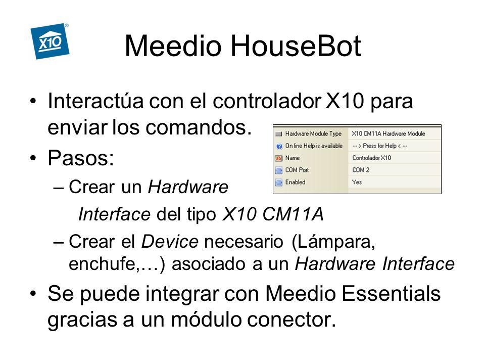 Meedio HouseBot Interactúa con el controlador X10 para enviar los comandos. Pasos: Crear un Hardware.