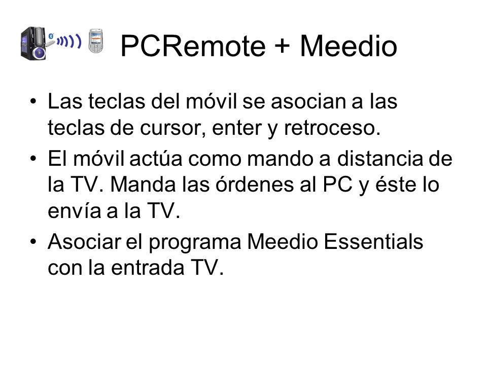 PCRemote + Meedio Las teclas del móvil se asocian a las teclas de cursor, enter y retroceso.