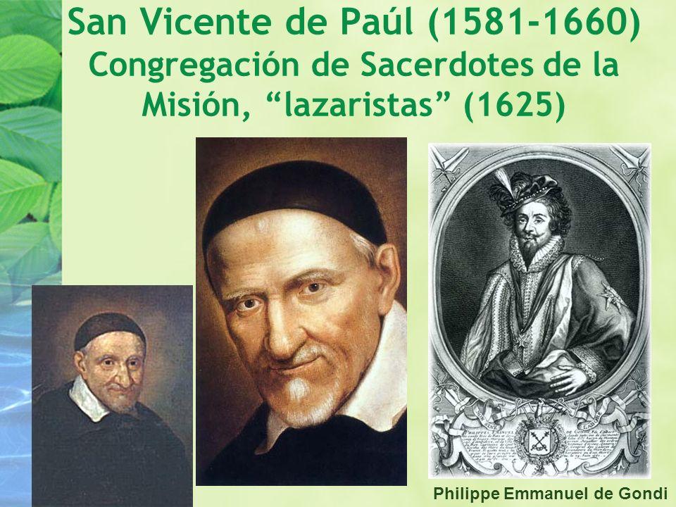 San Vicente de Paúl (1581-1660) Congregación de Sacerdotes de la Misión, lazaristas (1625)