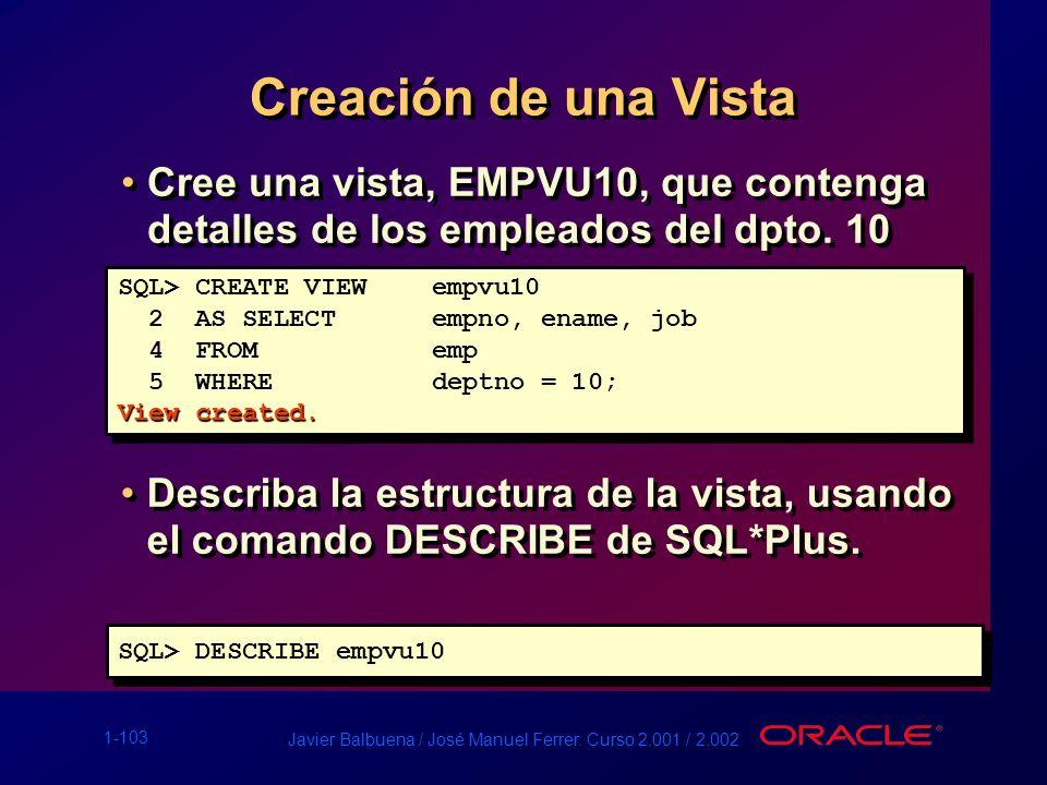 Creación de una Vista Cree una vista, EMPVU10, que contenga detalles de los empleados del dpto. 10.