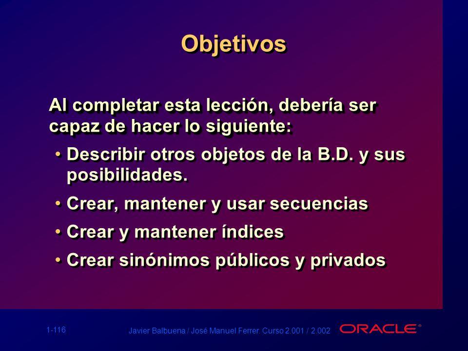Objetivos Al completar esta lección, debería ser capaz de hacer lo siguiente: Describir otros objetos de la B.D. y sus posibilidades.