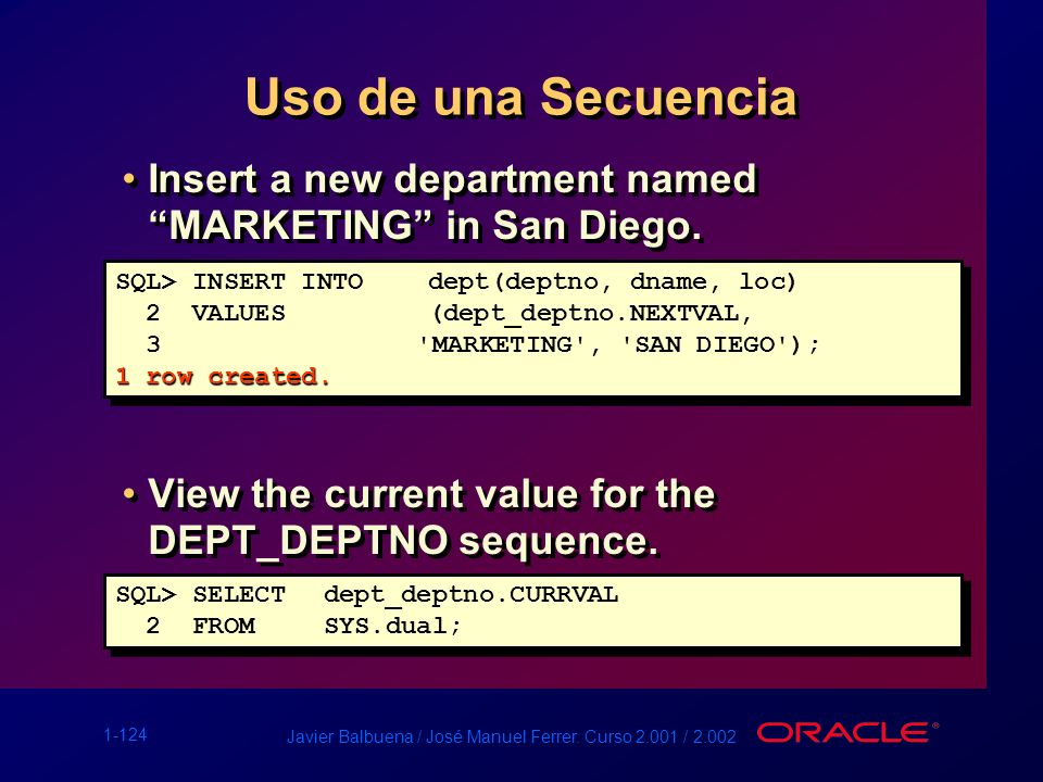 Uso de una Secuencia Insert a new department named MARKETING in San Diego. View the current value for the DEPT_DEPTNO sequence.