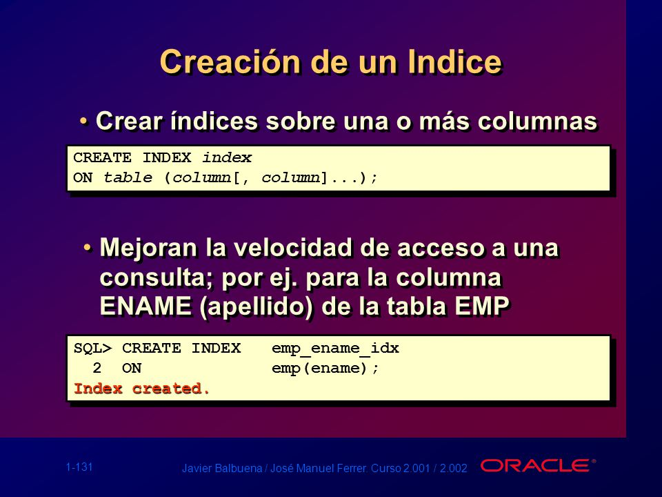Creación de un Indice Crear índices sobre una o más columnas