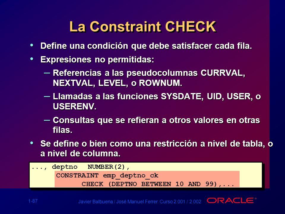 La Constraint CHECK Define una condición que debe satisfacer cada fila. Expresiones no permitidas: