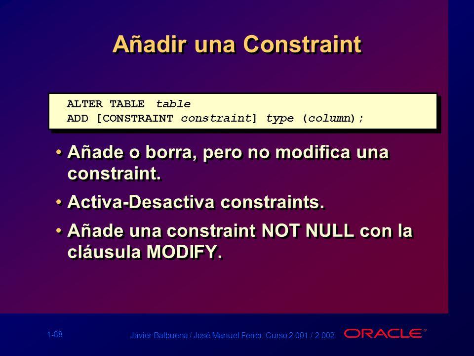 Añadir una Constraint Añade o borra, pero no modifica una constraint.