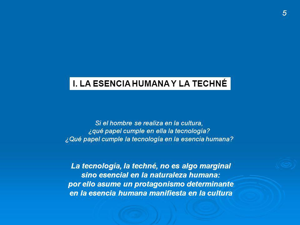 I. LA ESENCIA HUMANA Y LA TECHNÉ