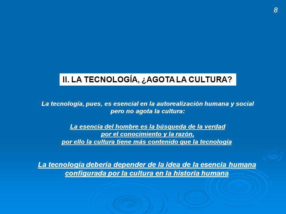 II. LA TECNOLOGÍA, ¿AGOTA LA CULTURA